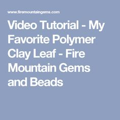 Video Tutorial - My Favorite Polymer Clay Leaf - Fire Mountain Gems and Beads