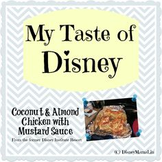 My Taste of Disney ~ Coconut and Almond Chicken with Mustard Sauce #delicious #perfectmeal #disneyfood #disneyrecipe