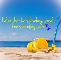 I'd rather be shoveling sand than shoveling snow