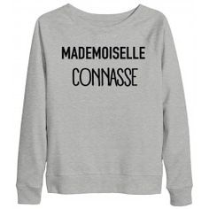 Sweat femme MADEMOISELLE CONNASSE Motivational Slogans, T Shirt, Graphic Sweatshirt, Sweet T, Funny Slogans, Mademoiselle, Mode Style, Sweater Jacket, Dress Codes