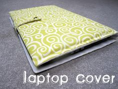 Laptop cover tutorial, could be fluffier but I like its simplicity