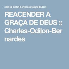 REACENDER A GRAÇA DE DEUS :: Charles-Odilon-Bernardes