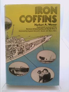 Iron Coffins a Personal Account of the German U-boat Battles of WWII