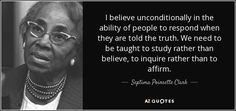"Discover Septima Poinsette Clark famous and rare quotes. Share Septima Poinsette Clark quotations about chaos. ""I believe unconditionally in the ability of people..."""