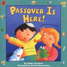 Picture book. Passover Is Here!: A Lift-the-Flap Book by Bobby Pearlman, illustrated by Christel Desmoinaux.