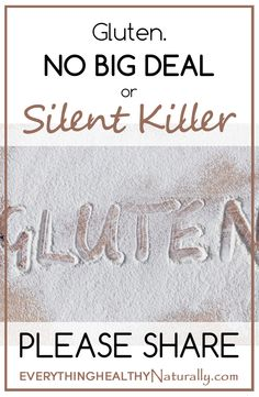 Gluten. No Big Deal or Silent Killer very much a killer, but I wouldn't call it silent!