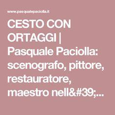 CESTO CON ORTAGGI    Pasquale Paciolla: scenografo, pittore, restauratore, maestro nell'arte presepiale