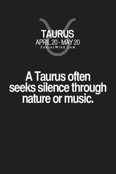 A Taurus often seek silence through nature or music