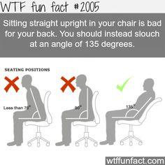 Dont sit at a 90 degree angle.