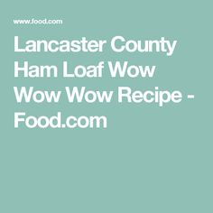 Lancaster County Ham Loaf Wow Wow Wow Recipe - Food.com