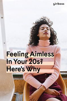 From Girlboss: Feeling Aimless in Your 20s? Here's Why