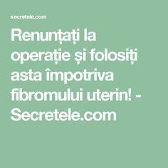 Renunțați la operație și folosiți asta împotriva fibromului uterin! - Secretele.com Aloe Vera, Alter, Health, Diet, Health Care, Salud