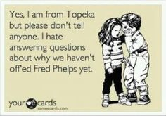 How I feel sometimes.. being from Topeka Kansas...this made it to pinterest humor mainstream?? LMAO