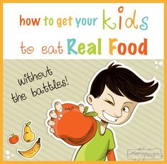 How to Get Your Kids to Eat Real and Healthy Food Without the Battles