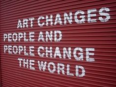 Art changes people...