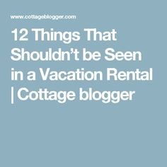 12 Things That Shouldn't be Seen in a Vacation Rental | Cottage blogger