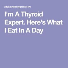 I'm A Thyroid Expert. Here's What I Eat In A Day