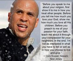 Before you preach to me of your passion for your faith, teach me about it through your compassion for your neighbors #CoreyBooker. http://www.cleannationpro.com/resources/image-gallery/#