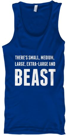There's small, medium, large, extra-large and BEAST! Which size are you? Not available in the stores. Grab yours today! Check out other quirky designs at https://teespring.com/stores/designermomrocks  Check out gym workout designs at https://teespring.com/stores/rep-on