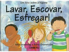 Lavar, Escovar, Esfregar!                                                                                                                                                                                 Mais Character Education, Kids Education, Fairy Tales For Kids, Kindergarten Teachers, Pre School, Great Books, Preschool Activities, Childrens Books, Homeschool