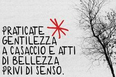 Practice random kindness and senseless acts of beauty. Italian Phrases, Italian Quotes, Italian Grammar, Sarcastic Quotes, Funny Quotes, Life Quotes, Wonder Quotes, Popular Quotes, Magic Words