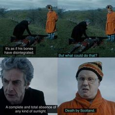 """The """"Death By Scotland"""" line is made MUCH funnier if you consider the fact that Peter Capaldi is actually Scottish."""