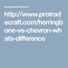 http://www.protradecraft.com/herringbone-vs-chevron-whats-difference