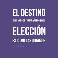 #citas El destino es la mano de carta que recibimos, elección es como la jugamos