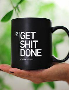 Our Get Shit Done mug: transforms any liquid into motivational jet fuel