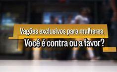 Vagões exclusivos para mulheres: Você é contra ou a favor? - http://epoca.globo.com/vida/noticia/2014/03/voce-e-contra-ou-favor-de-bvagoes-so-para-mulheresb.html