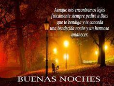 Aunque nos encontramos lejos físicamente, siempre pediré a Dios que te bendiga y te conceda una bendecida noche y un hermoso amanecer