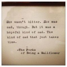 She wasn't bitter. She was sad, though. But it was a hopeful kind of sad. The kind of sad that just takes time.