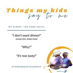 """'Things my kids kids say to me MY ELDEST, THE FOOD CRITIC """"I don't want dinner!"""" stomps feet, shakes head """"Why?"""" """"It's too tasty!"""" #THROWBACKTHURSDAY' beholdher.life Things Kids Say, Seven Years Old, Critic, Honesty, Real Life, Thats Not My, Parenting, Tasty, Dinner"""