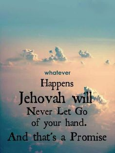 Jehovah Will Never Let Go Of Your Hand, Unless You Let Go Of His.