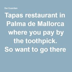 Tapas restaurant in Palma de Mallorca  where you pay by   the toothpick. So want to go there