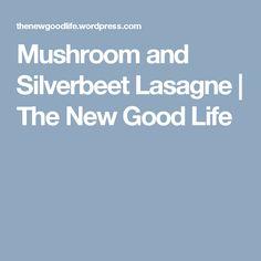 Mushroom and Silverbeet Lasagne  | The New Good Life