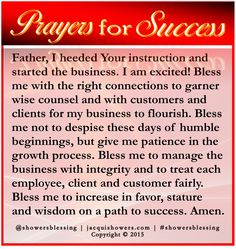 Father, I heeded Your instruction and started the business. Bless me with the right connections to garner wise counsel and with customers and clients for my business to flourish. Bless me not to despise these days of humble beginnings, but give me patience in the growth process. Bless me to manage the business with integrity and to treat each employee, client and customer fairly. Bless me to increase in favor, stature and wisdom on a path to success. Amen. #showersblessing…