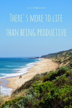 There's more to life than being productive