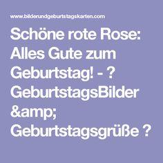 Schöne rote Rose: Alles Gute zum Geburtstag! - ツ GeburtstagsBilder & Geburtstagsgrüße ツ