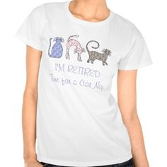 "Our woman's retirement tshirt design says ""I'm retired, time for a catnap"" and has a trio of pretty pastel patterned cats."
