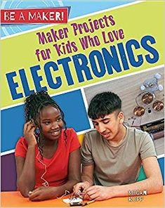 Be a Maker!: Maker Projects for Kids Who Love Electronics by Megan Kopp Hardcover) for sale online Electronics Projects, Simple Electronics, Electronics Basics, Kids Electronics, Electronic Gifts For Men, Simple Circuit, Sewing School, Science Curriculum, Branding