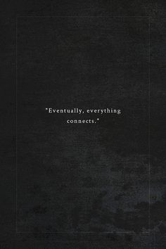 Eventually , everything connects.