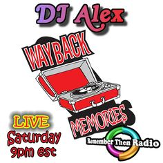 TONIGHT - SATURDAY NIGHT - 9pm Eastern - http://rememberthenradio.com Wayback Memories with DJ Alex 3 Decades of Great Music - 60's 70's 80's Remember Then Radio - The Soundtrack of Our Lives - 24/7/365