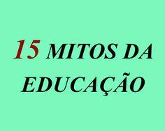 Ideias que jogam contra o ensino   A Revista Nova Escola fez uma reportagem apresentando 15 mitos que é recorrente no mundo da educação....