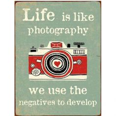 Life is like Photography. We use the negatives to develop. #decoration #design #photography #schild #wall #decor