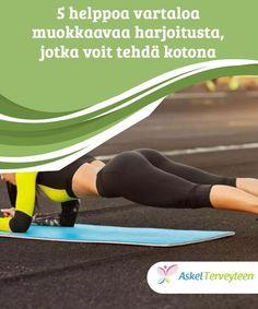 5 helppoa vartaloa muokkaavaa harjoitusta, jotka voit tehdä kotona   Liikunta on tärkeää vartalon muokkauksen ja hyvän terveyden takia. Liikunnalla voit saavuttaa terveen kehon ja sellaiset muodot joista haaveilet. Fitness Motivation, Exercise Motivation, Health Fitness, Exercises, Health And Wellness, Exercise Routines, Exercise Workouts, Excercise, Gym Motivation