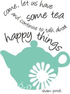 Ven, tomemos algo de té y sigamos hablando sobre cosas felices