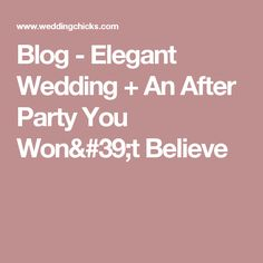 Blog - Elegant Wedding + An After Party You Won't Believe