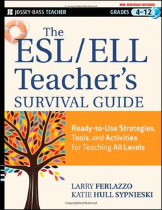 The ESL / ELL Teacher's Survival Guide: Ready-to-Use Strategies, Tools, and Activities for Teaching English Language Learners of All Levels - Larry Ferlazzo, Katie Hull Sypnieski