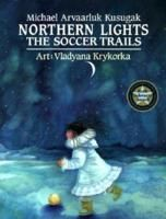 Northern Lights: The Soccer Trails by Michael Kusugak